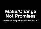 Make/Change Not Promises