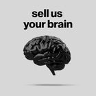 Sell Us Your Brain