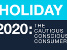Holiday 2020: The Cautious Conscious Consumer