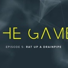 The Game Episode 5: Rat Up a Drainpipe