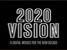 2020 Vision: Six Digital Wishes for the New Decade