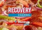 Domino's Launches Recovery Channel