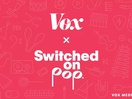Music Podcast Switched on Pop Joins Vox and the Vox Media Podcast Network