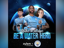 Xylem and Manchester City Search for 'Water Heroes' to Highlight Global Water Challenges