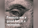 Passions are a Good Bet in a Recession