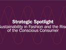 Strategic Spotlight: Sustainability in Fashion and the Rise of the Conscious Consumer