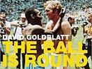 Saville Productions Acquires Rights to David Goldblatt's Soccer History Book 'The Ball is Round'