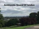 The Ambisonic Sound of London