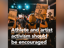 Athlete and Artist Activism Should be Encouraged