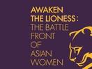 Awaken the Lioness: The Battle Front of Asian Women