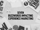 7 Buzzwords Impacting Experience Marketing