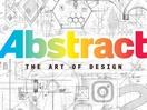 Abstract: The Art of Design Season 2 Premieres on Netflix