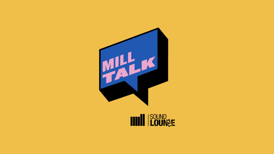 The Mill and Sound Lounge Introduce Podcast Series Mill Talk