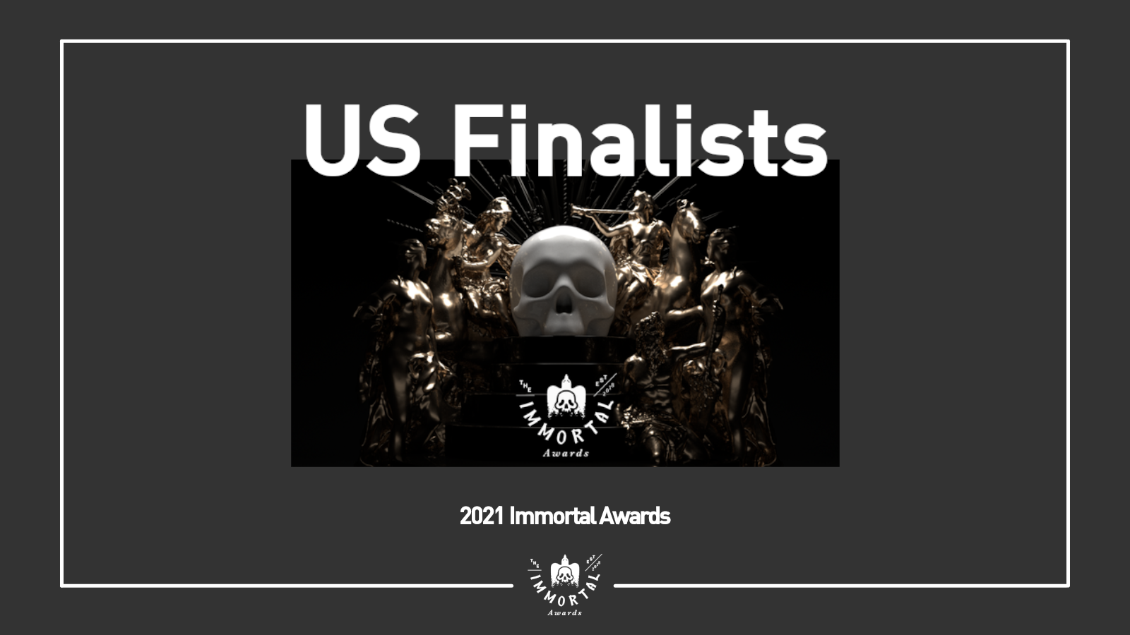 The Immortal Awards Announces US Shortlist and Finalists