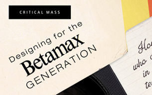 The Betamax Generation Has Gone Digital. Here's How to Design for Them
