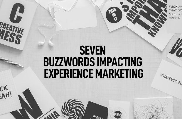 7 Buzzwords Impacting Experience Marketing