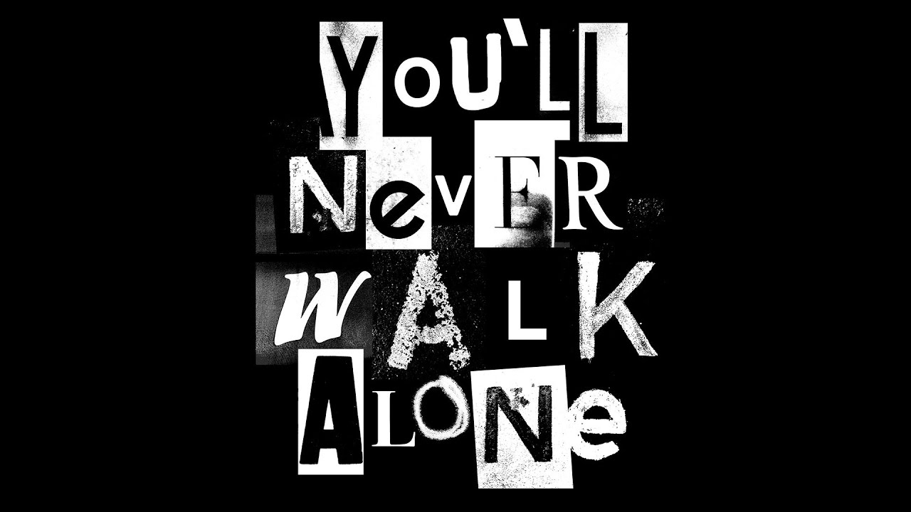 You'll Never Walk Alone - A Song for the Times