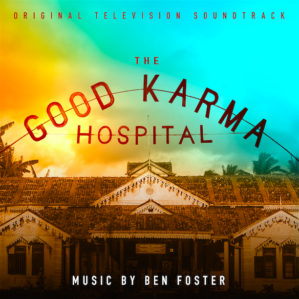 Ben Foster's 'The Good Karma Hospital' Released Today on Silva Screen Records