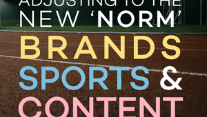 Adjusting to the 'New Norm' - Brands, Sports and Content