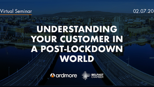 Understanding Your Customer in a Post-Lockdown World with Ardmore Seminar