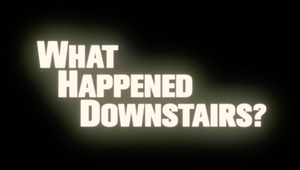 What Happened Downstairs? | TRAILER